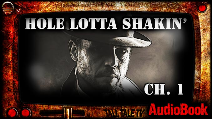 Hole Lotta Shakin Ch. 1 by Robert Lee Beers, narrated by Tall Tale TV