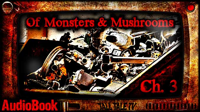 of Monsters and Mushrooms, Ch. 3 by Lesley Herron narrated by Tall Tale TV