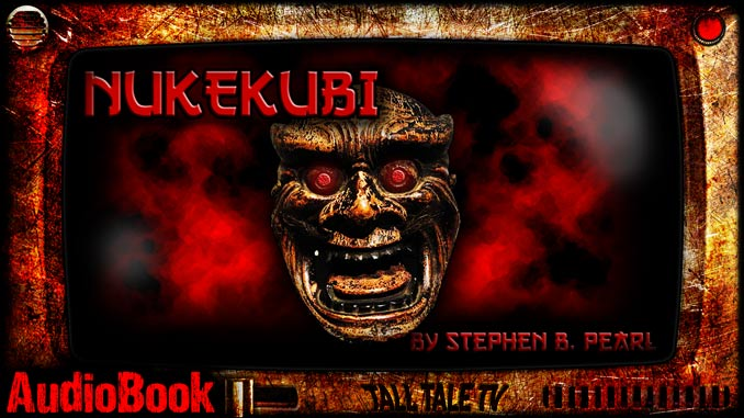 Nukekubi by Stephen B. Pearl, narrated by Tall Tale TV
