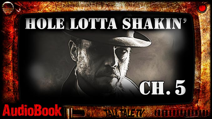 Hole Lotta Shakin Ch. 5 by Robert Lee Beers, narrated by Tall Tale TV