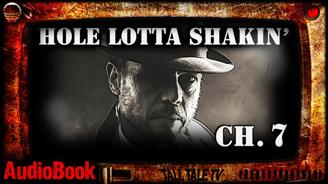 Hole Lotta Shakin' Chapter 7, by Robert Beers. Narrated by Tall Tale TV