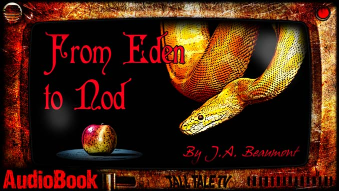 From Eden to Nod, by J.A. Beaumont. Narrated by Tall Tale TV