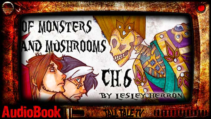 of Monster and Mushrooms, Ch. 6 by Lesley Herron