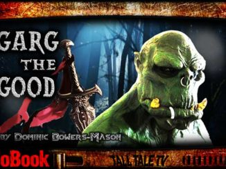 Garg The Good, by Dominic Bowers-Mason. Narrated by Tall Tale TV.