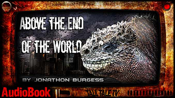 Above the End of the World, by Jonathon Burgess. Narrated by Tall Tale TV