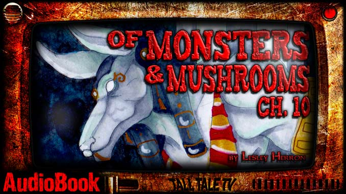 of Monsters and Mushrooms, Ch. 10 by Lesley Herron. Narrated by Tall Tale TV.