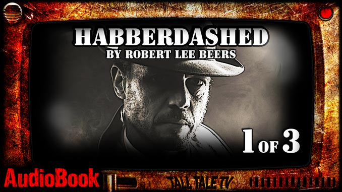 habberdashed, part 1 of 3. By Robert Beers. Narrated by Tall Tale TV