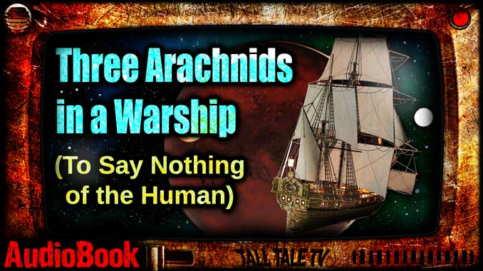 Three Arachnids in a Warship, by Michael Coolwood. Narrated by Tall Tale TV