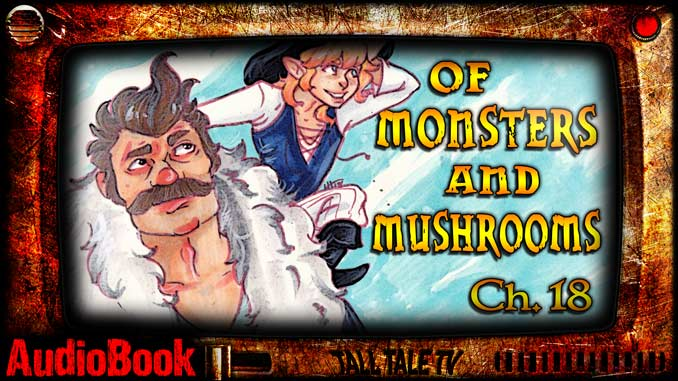 of Monsters and Mushrooms, Ch. 18 by Lesley Herron