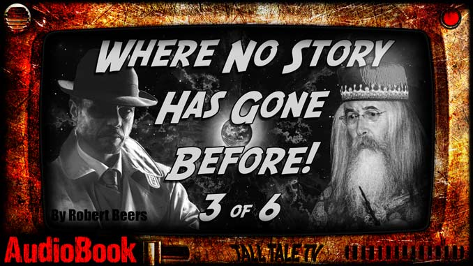 Where No Story Has Gone Before, Ch. 3 by Robert Lee Beers